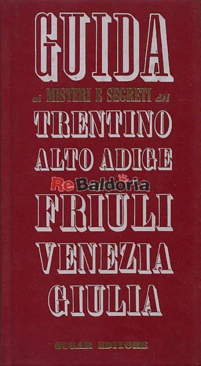 Guida ai misteri e segreti del Trentino Alto Adige e del Friuli Venezia Giulia
