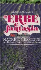 Erbe e fantasia con le ricette di Maurice Messegue per bellezza cucina dieta salute e sesso