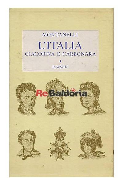 L'italia giacobina e carbonara.. 1789-1831 - Indro Montanelli