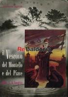 """Il Vescovo del Montello e del Piave Diario di guerra 1915-1918 di Andrea Giacinto Longhin vescovo di Treviso il """"Vescovo del M"""