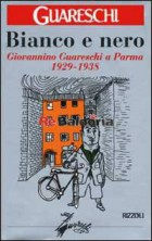 Bianco e nero - Giovannino Guareschi a Parma 1929 - 1938