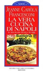 La vera cucina di Napoli in 300 ricette di ieri e di oggi