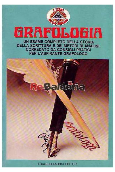 Grafologia - Un esame completo della storia della scrittura e dei metodi di analisi, corredato da consigli pratici per l'aspira