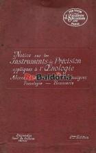 Notice sur le instruments de précision appliqués à l'enologie Alcools -Eaux de Vie - Vinaigres - Pomologie - Brasserie