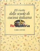 135 ricette delle scuole di cucina italiana