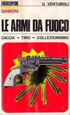 Le armi da fuoco Caccia - Tiro - Collezionismo