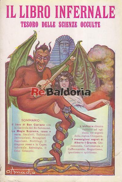 Il libro infernale - completo trattato delle Scienze Occulte che contiene: Il libro di San Cipriano con la clavicola del Re Sal
