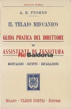 Il telaio meccanico Guida pratica del direttore ed assistente di tessitura