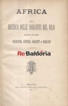 Africa - Alla ricerca delle sorgenti del Nilo Viaggi celebri di Burton, Speke, Grant e Baker