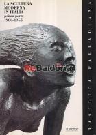 La scultura moderna in Italia Prima parte 1900 - 1965 Basilica Palladiana