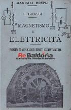 Magnetismo e elettricità - Principi ed applicazioni esposti elementarmente.