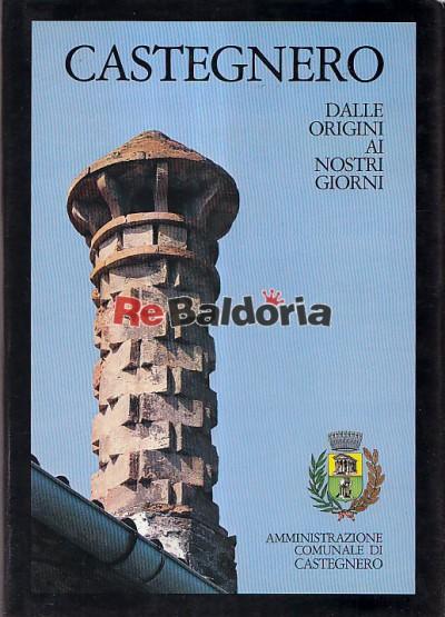 Castegnero - Dalle Origini Ai Nostri Giorni