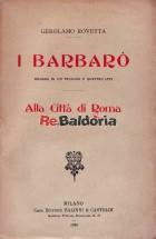 I barbarò - dramma in un prologo e quattro atti Alla città di Roma - Commedia in due atti