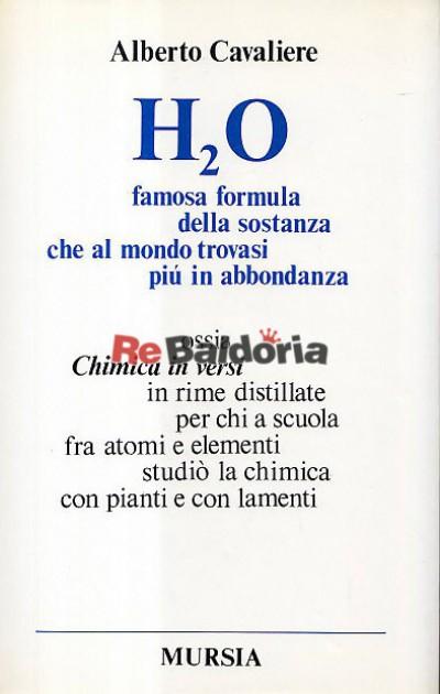 H2O famosa formula della sostanza che al mondo traovasi più in abbondanza