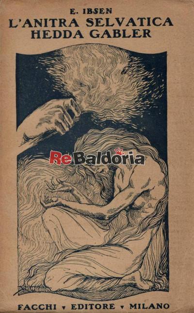 L'anitra selvatica - dramma in cinque atti Hedda Gabler - dramma in quattro atti