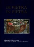 Di pietra in pietra - Memorie di storia e di arte nelle strade medievali da Torino a Sestriere