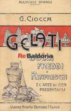 Gelati - Dolci freddi - Rinfreschi - Bibite refrigeranti - Conserve e composte di frutta e l'arte di ben presentarli