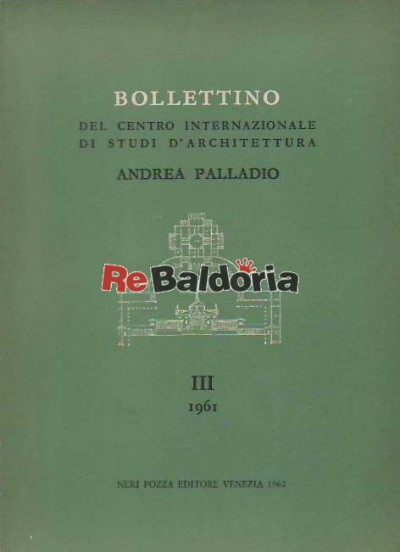 Bollettino del centro internazionale di studi d'architettura Andrea Palladio - III - 1961