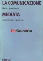 La comunicazione mediata - trasformazioni e problemi
