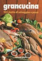 Grancucina 235 ricette di selvaggina e pesce