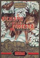 Il richiamo della foresta e altri racconti: il silenzio bianco - il figlio del lupo - in un paese lontano