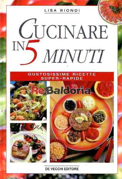 cucinare in 5 minuti gustosissime ricette rapide lisa