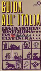 Guida all'Italia leggendaria, misteriosa, insolita, fantastica.