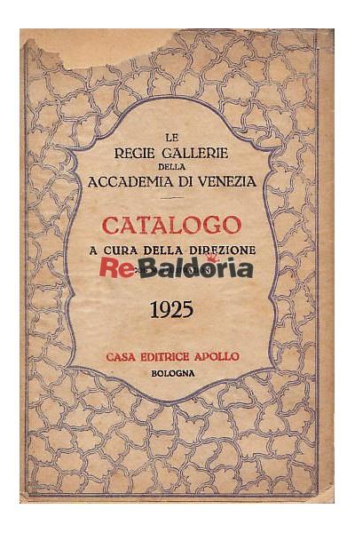 Le regie gallerie della accademia di Venezia Catalogo a cura della direzione