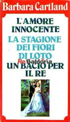 L'amore innocente - La stagione dei fiori di loto - Un bacio per il re ( Love is innocent - Moon over Eden - A kiss for the ki