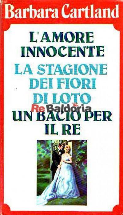 L'amore innocente - La stagione dei fiori di loto - Un bacio per il re ( Love is innocent - Moon over Eden - A kiss for the ki