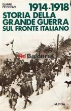 1914 - 1918 storia della grande guerra sul fronte italiano