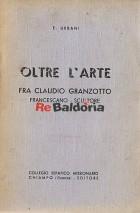 Oltre l'arte Fra Claudio Granzotto francescano - scultore
