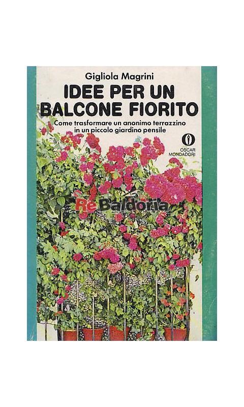 Idee per un balcone fiorito - Gigliola Magrini - Mondadori ...