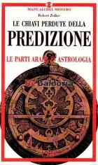 Le chiavi perdute della predizione - Le parti arabe in astrologia