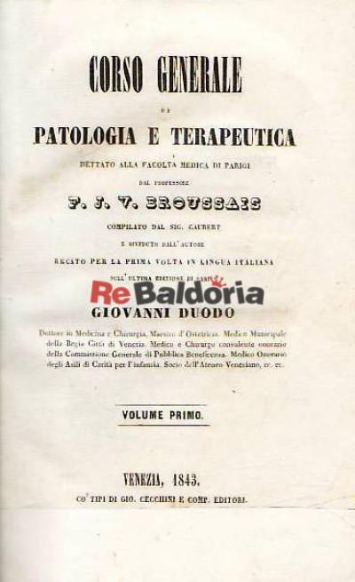 Corso generale di patologia e terapeutica dettato alla Facoltà Medica di Parigi dal professore F. J. V. Broussais vol.1°