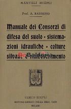 Manuale dei Consorzi di difesa del suolo - sistemazioni idrauliche - colture silvane e rimboschimento